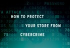 How to protect you store from cybercrime